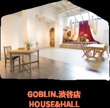 GOBLIN.渋谷HOUSE&HALL店
